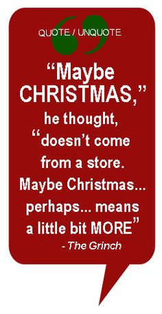 Classic Christmas quote...from the Grinch Who Stole Christmas