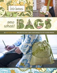 Sew What! Bags: You Can Customize to Fit Your Needs, 18 Pattern-free Projects