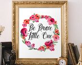 """PRINTABLE Art """"Be Brave Little One"""" Typography Art Print Floral Art Print Floral Nursery Art Print Floral Wall Art Baby Girl Decor"""