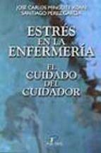 Mingote Adán JC, Pérez García S. Estrés en la enfermería: el cuidado del cuidador. Madrid: Díaz de Santos; 2003.