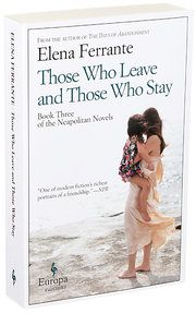 """Lila and Elena, friends since their childhood in postwar Naples, both attract and repel each another in Elena Ferrante's """"Those Who Leave and Those Who Stay."""""""