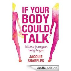 If Your Body Could Talk: Great book that tells you what your body thinks about YOU! Good read for women who *think* they hate their bodies and struggle to maintain healthy food and exercise habits. Great Books, New Books, Amazing Books, Good People, Amazing People, I Am Happy, Told You So, Letters, Writing