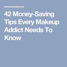 42 Money-Saving Tips Every Makeup Addict Needs To Know