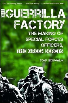 """Read """"The Guerrilla Factory The Making of Special Forces Officers, the Green Berets"""" by Tony Schwalm available from Rakuten Kobo. With """"a fresh, authentic voice"""" (Publishers Weekly), former Special Forces commander and current instructor Tony Schwalm. Survival Books, Survival Skills, Survival Gear, Tactical Survival, Wilderness Survival, Special Forces Training, Dallas Morning News, Green Beret, Thing 1"""