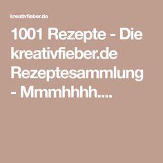 1001 Rezepte - Die kreativfieber.de Rezeptesammlung - Mmmhhhh....