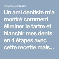 Un ami dentiste m'a montré comment éliminer le tartre et blanchir mes dents en 4 étapes avec cette recette maison   Santé+ Magazine - Le magazine de la santé naturelle