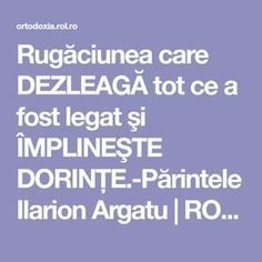 Rugăciunea care DEZLEAGĂ tot ce a fost legat şi ÎMPLINEŞTE DORINŢE.-Părintele Ilarion Argatu | ROL.ro Frosting Techniques, Prayer Board, Good To Know, Personal Development, Jesus Christ, Anti Aging, Motivational Quotes, Prayers, Wisdom