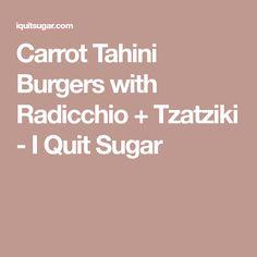 Carrot Tahini Burgers with Radicchio + Tzatziki - I Quit Sugar