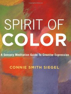 spirit of color a sensory meditation guide to creative expression by connie smith siegel - Books On Color Theory