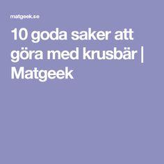 10 goda saker att göra med krusbär   Matgeek