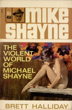 The Violent World of Michael Shayne - Brett Halliday, cover by Robert McGinnis Arte Pulp Fiction, Pulp Fiction Book, Crime Fiction, Robert Mcginnis, Vintage Book Covers, Comic Book Covers, Comic Books, Book Cover Art, Cover Pages