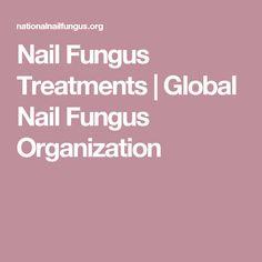 Nail Fungus Treatments | Global Nail Fungus Organization #ToenailFungusPeople