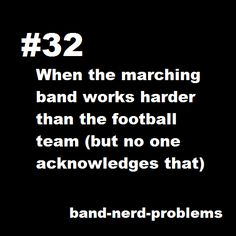 Not a band nerd but I did think this about my high school