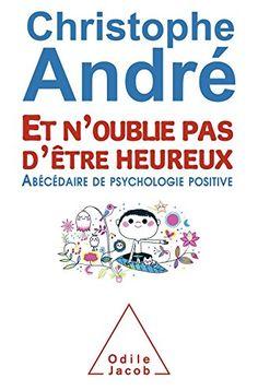 « Et n'oublie pas d'être heureux » : l'abécédaire de psychologie positive de Christophe André.