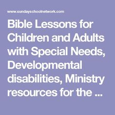 Bible Lessons for Children and Adults with Special Needs, Developmental disabilities, Ministry resources for the disabled