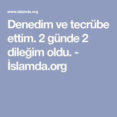 Denedim ve tecrübe ettim. 2 günde 2 dileğim oldu. - İslamda.org