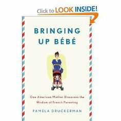 Bringing Up Bébé: One American Mother Discovers the Wisdom of French Parenting: Pamela Druckerman. One of the most fascinating, practical, and enlightening books I have ever read... and I am currently only half-way through! New American mothers who are struggling, READ THIS BOOK. It will change your life.