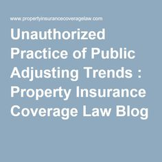 Unauthorized Practice of Public Adjusting Trends : Property Insurance Coverage Law Blog