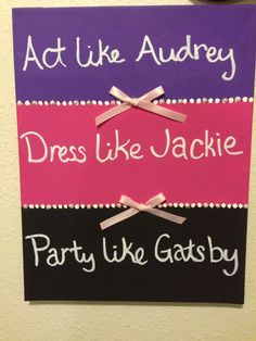 Craft canvas. Act like Audrey, dress like  Jackie, party like Gatsby.