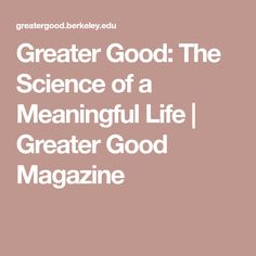 Greater Good: The Science of a Meaningful Life | Greater Good Magazine