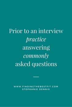 Prior to an interview practice answering commonly asked questions!