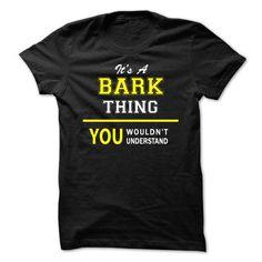 Its A BARK thing, you wouldnt understand !! #button up shirt #sweater. BEST BUY  => https://www.sunfrog.com/Names/Its-A-BARK-thing-you-wouldnt-understand-.html?id=60505