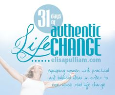 31 Days of Authentic Life Change:  Equipping Women with Practical and Biblical Ideas {Download}