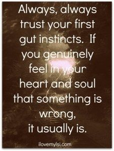 Trust your instincts. I will never go against my gut feeling again.