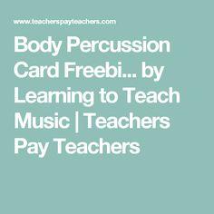 Body Percussion Card Freebi... by Learning to Teach Music | Teachers Pay Teachers