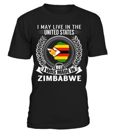I May Live in the United States But I Was Made in Zimbabwe Country T-Shirt #ZimbabweShirts