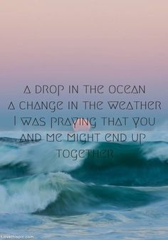 A drop in the ocean... love quote ocean waves sea wish poem together rhyme