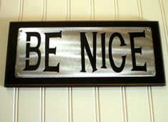 BE NICE- Greeting entryway Door plaque sign Display shelf sitter desk peice Elegant Home decor FREE shipping Bridal Gift. $25.00, via Etsy.