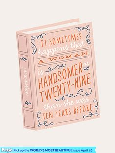 """""""It sometimes happens that a woman is handsomer at twenty-nine than she was ten years before: - Jane Austen {agreed, but i think even older...} 