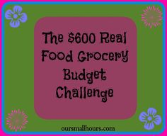 Our Small Hours: $600 Real Food Grocery Budget Challenge–Final Thoughts