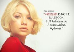 "#feminism - ""is not a rulebook, but a discussion, a conversation, a process"" - Tavi Gevinson."