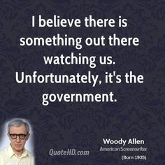 Woody Allen. ....unfortunately, it's the government, not jesus or aliens.