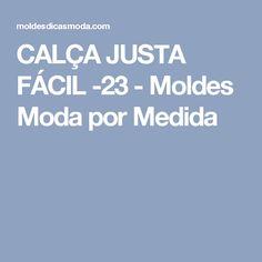 CALÇA JUSTA FÁCIL -23 - Moldes Moda por Medida