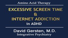EXCESSIVE SCREEN TIME  & INTERNET ADDICTION in ADHD