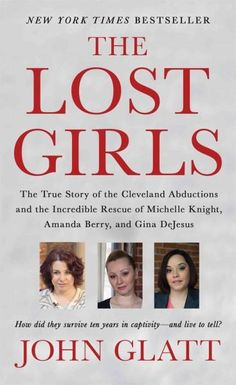 The Lost Girls: The True Story of the Cleveland Abductions and the Incredible Rescue of Michelle Knight, Amanda B...