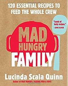 Mad Hungry Family: 120 Essential Recipes to Feed the Whole Crew