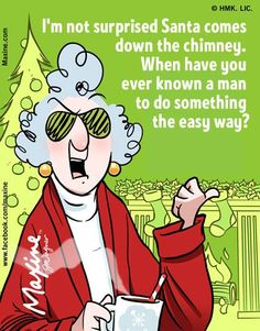 I'm not surprised Santa comes down the chimney.   When have you ever known a man to do something the easy way?