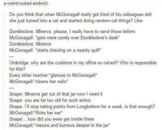 Minerva freaking McGonagall--- I would like to think she would do these things