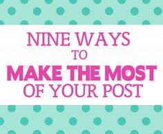 Nine Ways to Make the Most of Your Post   CrafterMinds