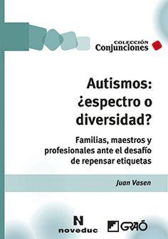 Autismos : ¿espectro o diversidad? : familias, maestros y profesionales ante el desafío de repensar etiquetas / Juan Vasen