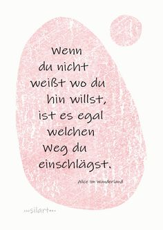 {happy write} Man muss wissen wo man hin will Word Art, Alice In Wonderland, Art Quotes, Writing, Motivation, Affirmations, Feelings, Words, Happy
