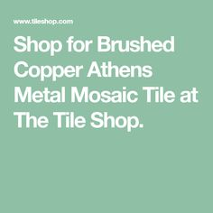 Shop for Brushed Copper Penny Round Metal Mosaic Wall and Floor Tile at The Tile Shop. Mosaic Wall Tiles, Wall And Floor Tiles, Schedule Design, White Subway Tiles, Copper Penny, The Tile Shop, Marble Floor, Stone Tiles, Athens