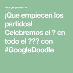 ¡Que empiecen los partidos! Celebremos el ⚽ en todo el 🌎🌍🌏 con #GoogleDoodle