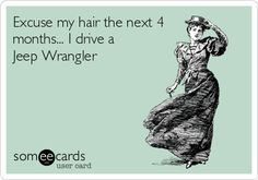 Excuse my hair the next 4 months... I drive a Jeep Wrangler.
