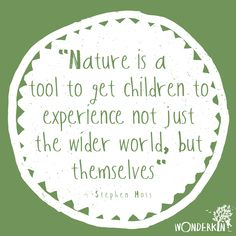 """Nature is a tool to get children to experience not just the wider world, but themselves"" – Stephen Moss. Spending time in nature helps children build confidence, empathy, and self-regulation. Camp Quotes, Play Quotes, Quotes For Kids, Quotes To Live By, Quotes Children, Wild Child Quotes, Bts Quotes, Learning Quotes, Family Quotes"