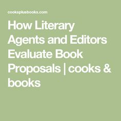 How Literary Agents and Editors Evaluate Book Proposals | cooks & books